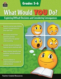[8314 TCR] What Would YOU Do?: Exploring Difficult Decisions & Considering Consequences GR 5-6